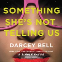 Something She's Not Telling Us: A Novel - Darcey Bell