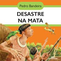 Desastre na mata - Pedro Bandeira
