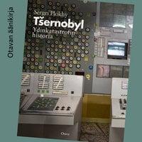 Tšernobyl - Ydinkatastrofin historia - Serhii Plokhy