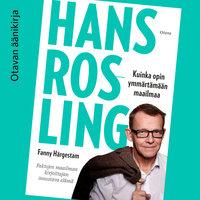 Hans Rosling - Kuinka opin ymmärtämään maailmaa - Fanny Härgestam,Hans Rosling
