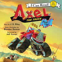 Axel the Truck: Field Trip - J.D. Riley