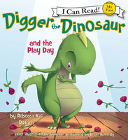 Digger the Dinosaur and the Play Day - Rebecca Kai Dotlich