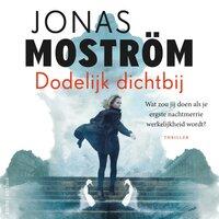 Dodelijk dichtbij - Jonas Moström