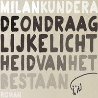 De ondraaglijke lichtheid van het bestaan - Milan Kundera