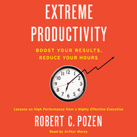 Extreme Productivity - Robert C. Pozen