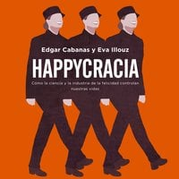Happycracia - Edgar Cabanas, Eva Illouz