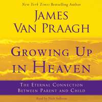Growing Up in Heaven - James Van Praagh