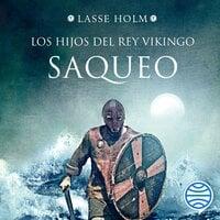 Saqueo (Serie Los hijos del rey vikingo 2) - Lasse Holm