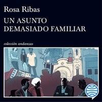 Un asunto demasiado familiar - Rosa Ribas