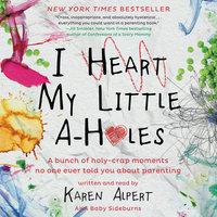 I Heart My Little A-Holes - Karen Alpert