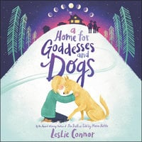 A Home for Goddesses and Dogs - Leslie Connor