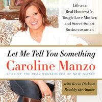 Let Me Tell You Something - Caroline Manzo
