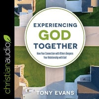 Experiencing God Together: How Your Connection with Others Deepens Your Relationship with God - Tony Evans