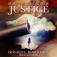 Forty-Four Caliber Justice - Donald L. Robertson