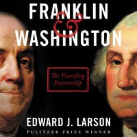 Franklin & Washington: The Founding Partnership - Edward J. Larson