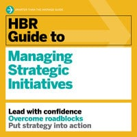 HBR Guide to Managing Strategic Initiatives - Harvard Business Review