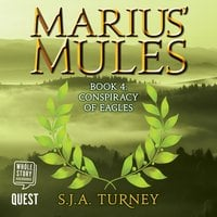 Marius' Mules IV: Conspiracy of Eagles - S.J.A. Turney