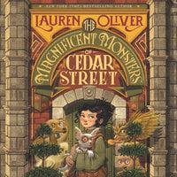 The Magnificent Monsters of Cedar Street - Lauren Oliver