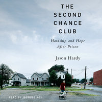 The Second Chance Club: Finding Hardship and Seeking Hope After Prison - Jason Hardy