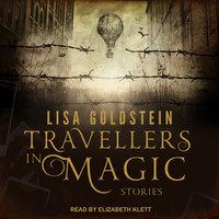 Travellers in Magic: Stories - Lisa Goldstein
