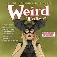 Weird Tales: The Return Of The Magazine That Never Dies - Josh Malerman