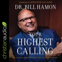 Your Highest Calling: Discover the Secret Processes That Fulfill Your Destiny - Bill Hamon