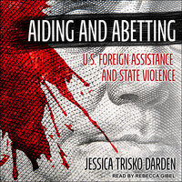 Aiding and Abetting: U.S. Foreign Assistance and State Violence - Jessica Trisko Darden