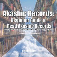 Akashic Records: Beginner Guide to Read Akashic Records: Discover Your Soul's Path & Life Purpose – Unlock Infinite Universe Wisdom - Greenleatherr