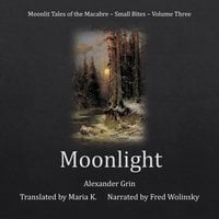 Moonlight (Moonlit Tales of the Macabre: Small Bites Book 3) - Alexander Grin