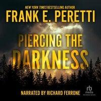 Piercing the Darkness - Frank E. Peretti