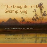 The Daughter of the Swamp King - Hans Christian Andersen