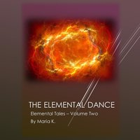 The Elemental Dance (The Elemental Tales Book 2) - Maria K