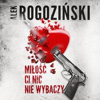 Miłość Ci nic nie wybaczy - Alek Rogoziński