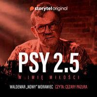 Psy 2.5 W imię miłości - Waldemar Morawiec