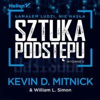 Sztuka podstępu. Łamałem ludzi, nie hasła. Wydanie II - William L. Simon,Steve Wozniak,Kevin D. Mitnick