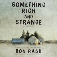 Something Rich and Strange - Ron Rash
