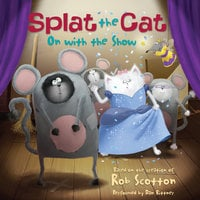 Splat the Cat: On with the Show - Rob Scotton