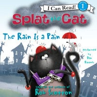 Splat the Cat: The Rain Is a Pain - Rob Scotton
