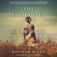 The Enchanted Life of Adam Hope - Rhonda Riley
