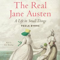 The Real Jane Austen - Paula Byrne
