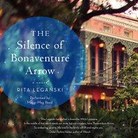 The Silence of Bonaventure Arrow - Rita Leganski
