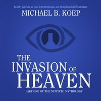 The Invasion of Heaven - Michael B. Koep