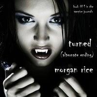 Turned: Book #1 in the Vampire Journals (Alternative Ending) - Morgan Rice