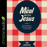 A Meal with Jesus: Discovering Grace, Community, and Mission around the Table - Tim Chester