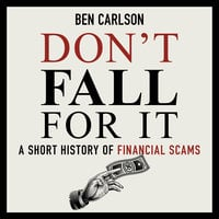 Don't Fall For It: A Short History of Financial Scams - Ben Carlson