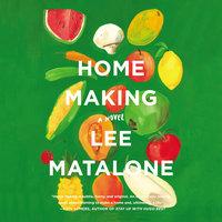 Home Making: A Novel - Lee Matalone