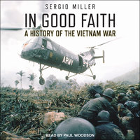 In Good Faith: A History of the Vietnam War Volume I – 1945–65 - Sergio Miller