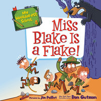 My Weirder-est School #4: Miss Blake Is a Flake! - Dan Gutman