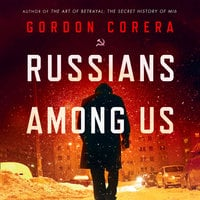 Russians Among Us: Sleeper Cells, Ghost Stories and the Hunt for Putin's Agents - Gordon Corera