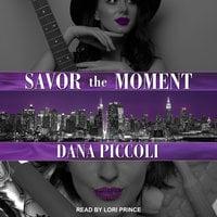 Savor the Moment - Dana Piccoli